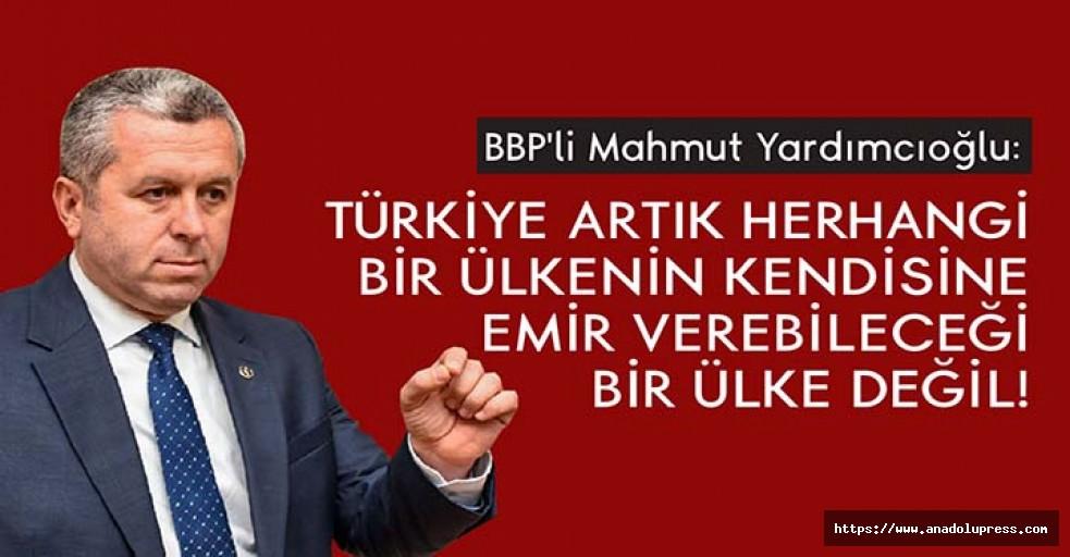 Yardımcıoğlu, 'Türkiye Artık Herhangi Bir Ülkenin Kendisine Emir Verebileceği Bir Ülke Değil'