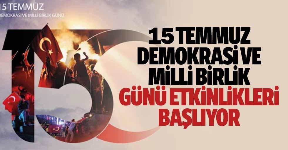 15 Temmuz Demokrasi Ve Milli Birlik Günü Etkinlikleri Başlıyor