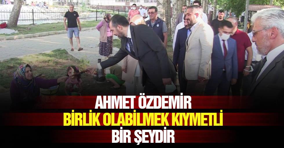 Ahmet Özdemir: Birlik Olabilmek Kıymetli Bir Şeydir