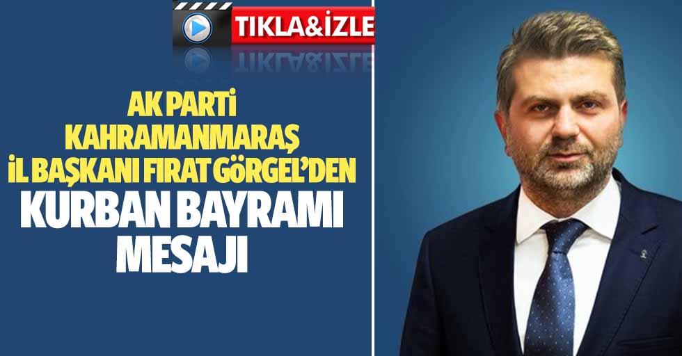 Ak Parti Kahramanmaraş İl Başkanı Fırat Görgel'den Kurban Bayramı Mesajı