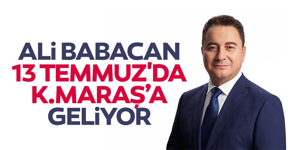 Ali Babacan 13 Temmuz'da Kahramanmaraş'a Geliyor