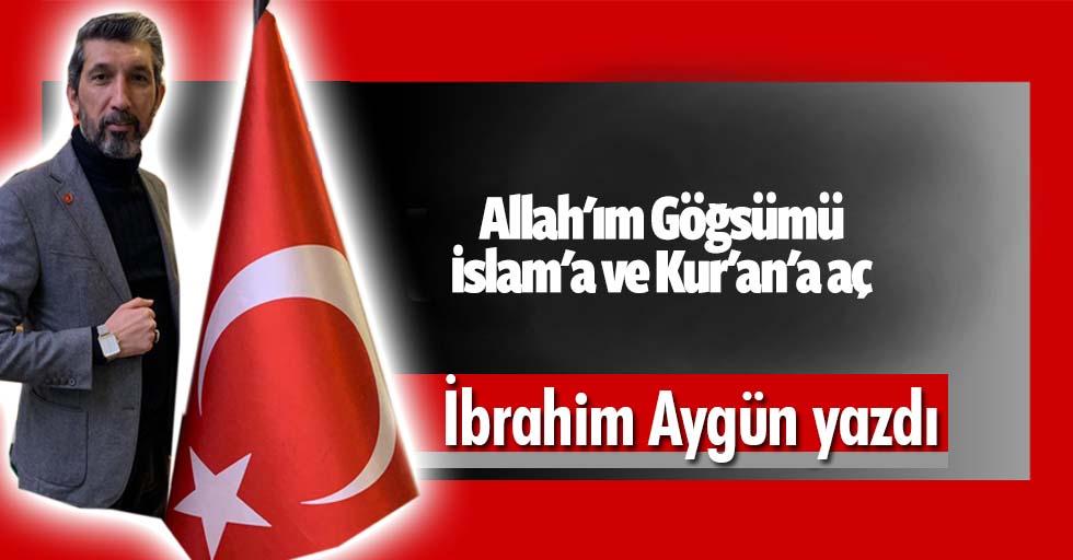 Allah'ım! Göğsümü İslam'a ve Kur'an'a aç