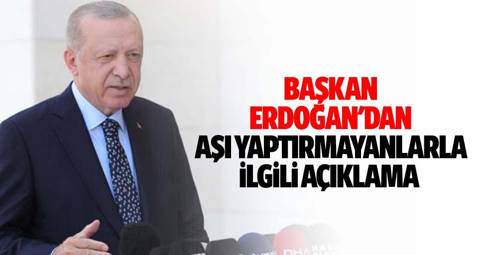 Başkan Erdoğan'dan aşı yaptırmayanlarla ilgili açıklama