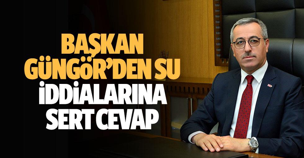 Başkan Güngör'den Su iddialarına sert cevap