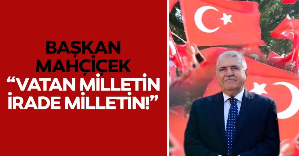 """Başkan Mahçiçek, """"Vatan milletin, irade milletin!"""""""