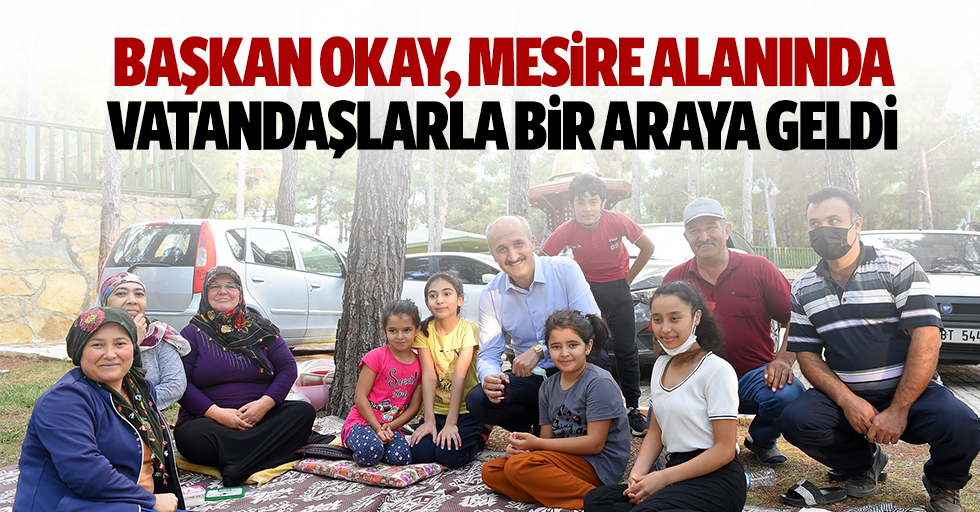 Başkan Okay, mesire alanında vatandaşlarla bir araya geldi