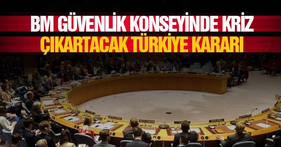 BM güvenlik konseyinde kriz çıkartacak Türkiye kararı