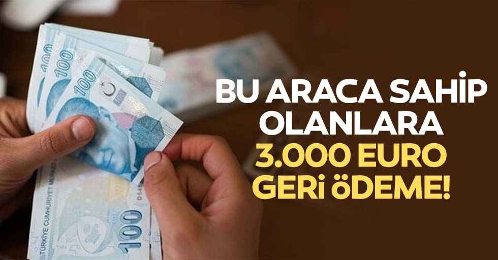 Bu araca sahip olanlara 3.000 Euro geri ödeme!