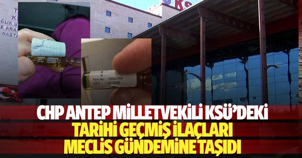 CHP Antep milletvekili KSÜ' deki tarihi geçmiş ilaçları meclis gündemine taşıdı