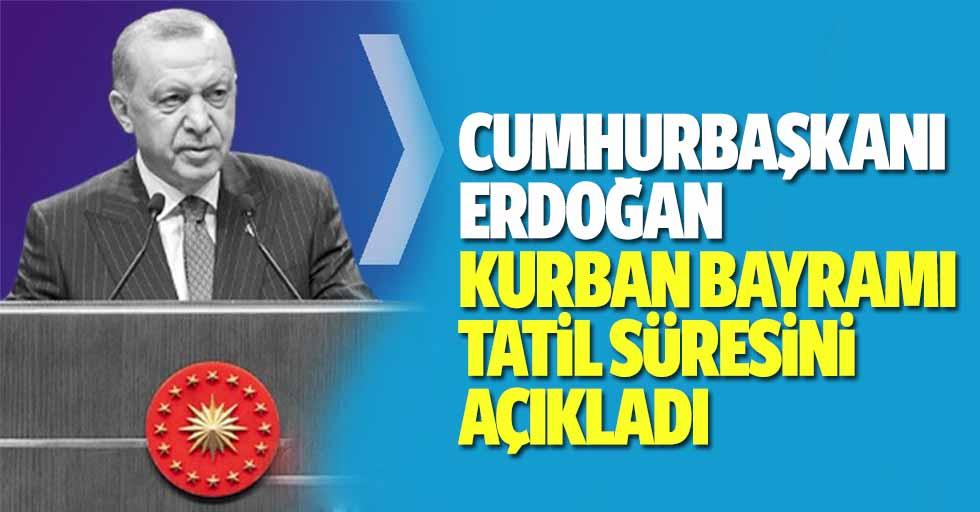 Cumhurbaşkanı Erdoğan kurban bayramı tatil süresini açıkladı