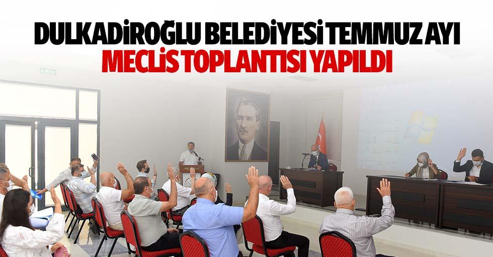 Dulkadiroğlu Belediyesi Temmuz Ayı Meclis Toplantısı Yapıldı