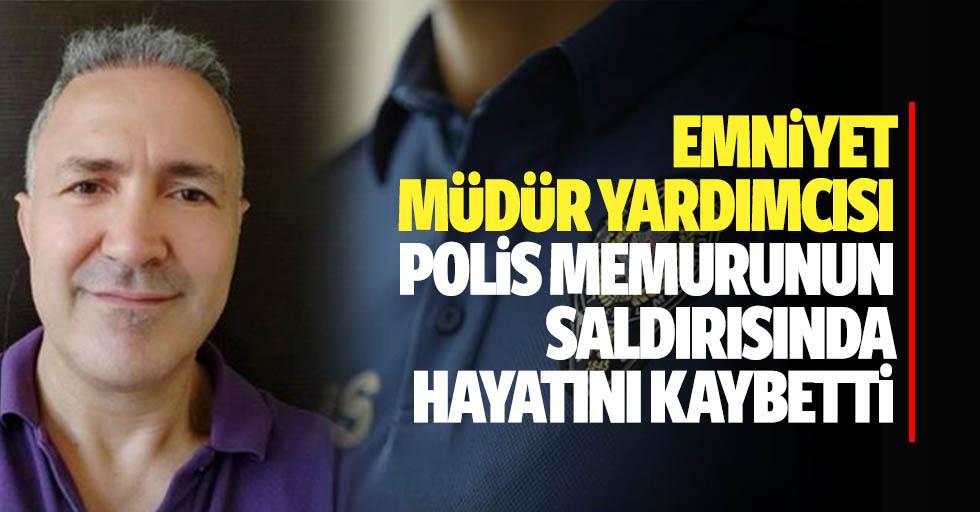 Emniyet Müdür Yardımcısı Polis Memurunun Saldırısında Hayatını Kaybetti