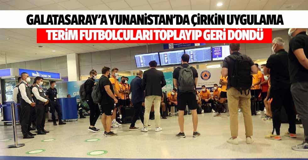 Galatasaray'a Yunanistan'da çirkin uygulama, terim futbolcuları toplayıp geri döndü