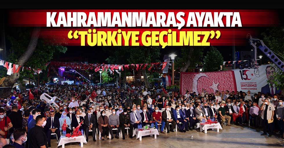 Kahramanmaraş ayakta, 'Türkiye geçilmez'