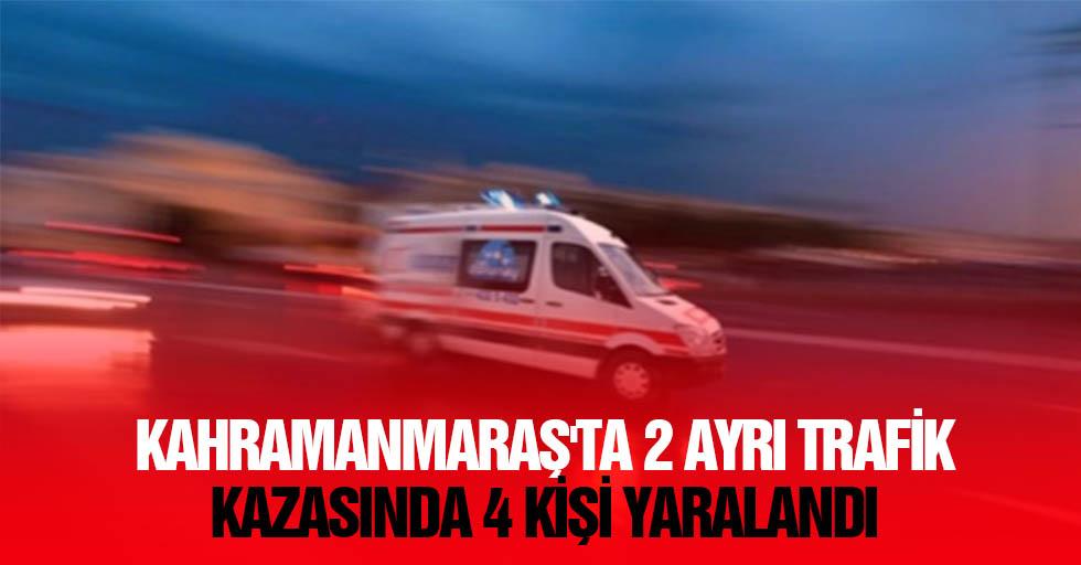 Kahramanmaraş'ta, 2 ayrı trafik kazasında 4 kişi yaralandı