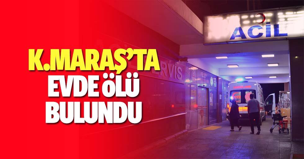 Kahramanmaraş'ta evde ölü bulundu