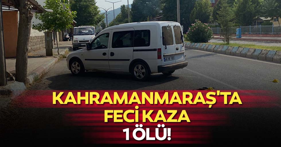 Kahramanmaraş'ta Hafif Ticari Araç İle Motosiklet Çarpıştı, 1 Ölü