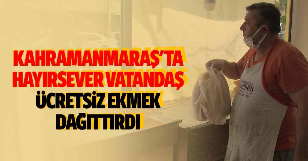 Kahramanmaraş'ta hayırsever vatandaş, ücretsiz ekmek dağıttırdı