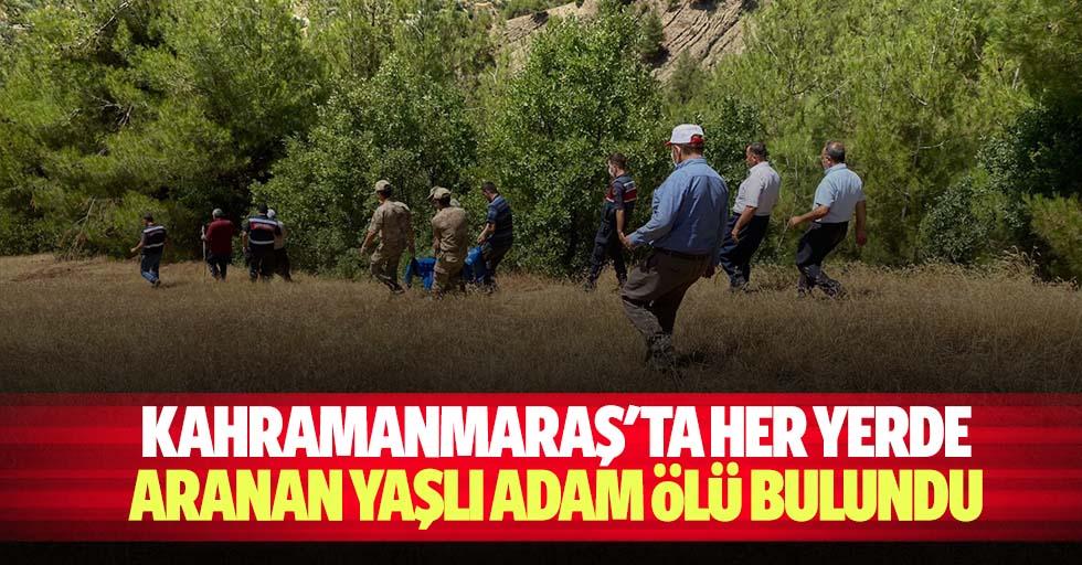 Kahramanmaraş'ta her yerde aranan yaşlı adam ölü bulundu