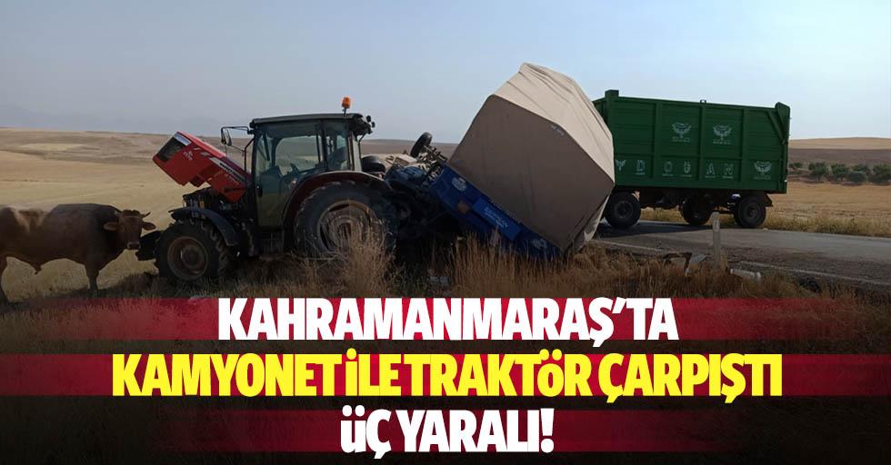 Kahramanmaraş'ta kamyonet ile traktör çarpıştı: 3 yaralı