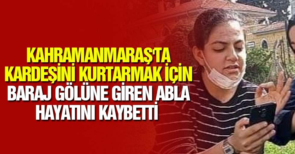 Kahramanmaraş'ta kardeşini kurtarmak için baraj gölüne giren abla hayatını kaybetti