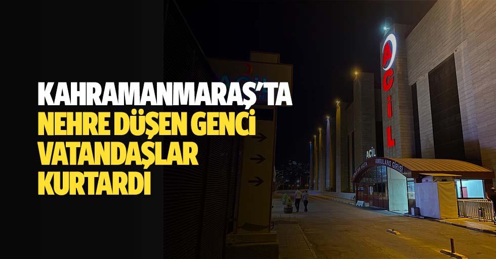 Kahramanmaraş'ta nehre düşen genci vatandaşlar kurtardı