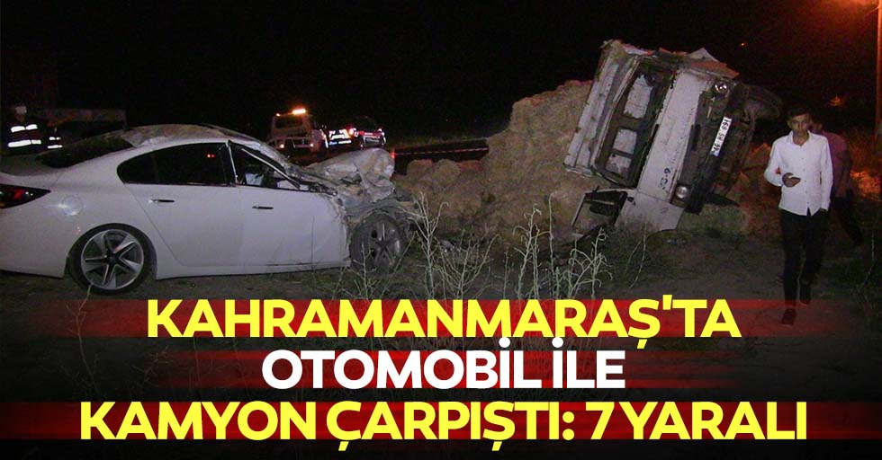 Kahramanmaraş'ta otomobil ile kamyon çarpıştı: 7 yaralı