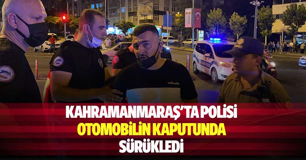 Kahramanmaraş'ta polisi otomobilin kaputunda sürükledi