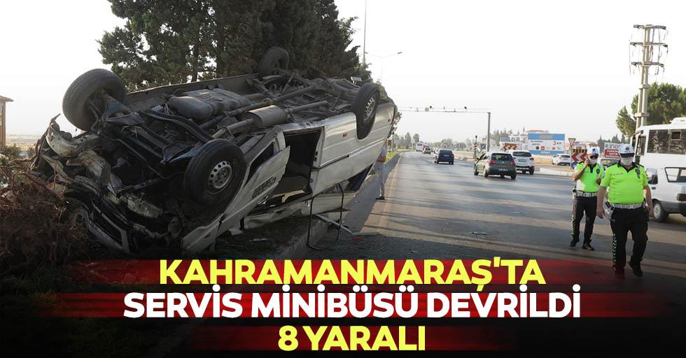 Kahramanmaraş'ta servis minibüsü devrildi: 8 yaralı
