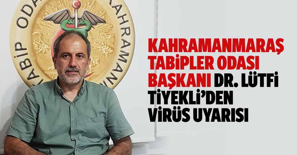 Kahramanmaraş Tabipler Odası Başkanı Dr. Lütfi Tiyekli'den virüs uyarısı