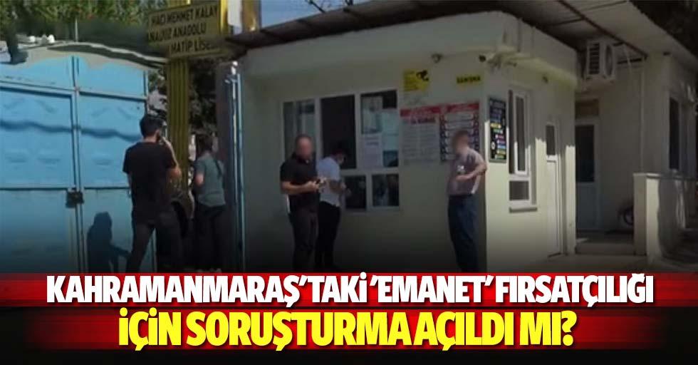 Kahramanmaraş'taki 'emanet' fırsatçılığı için soruşturma açıldı mı?