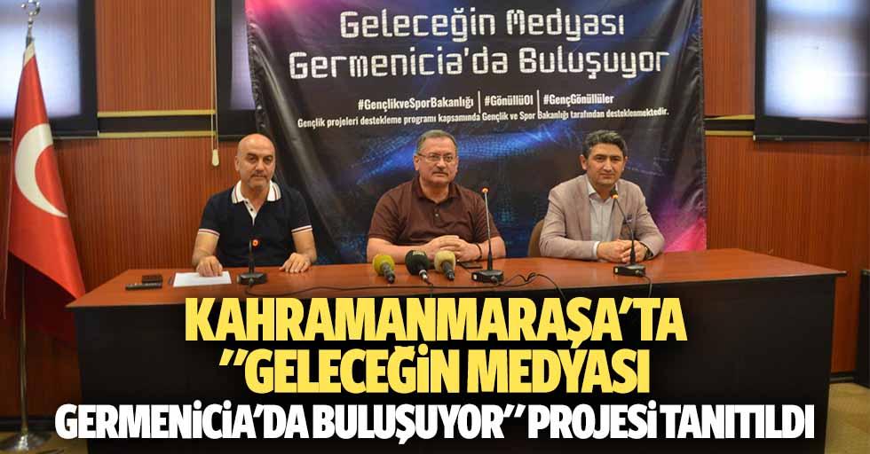 """Kahramanmaraşa'ta """"Geleceğin Medyası Germenicia'da Buluşuyor"""" Projesi Tanıtıldı"""