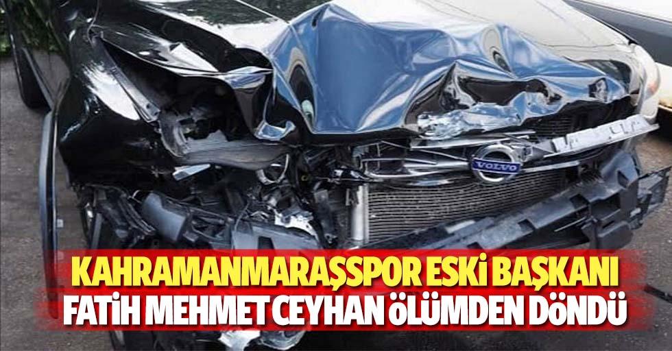 Kahramanmaraşspor Eski Başkanı Fatih Mehmet Ceyhan Ölümden Döndü
