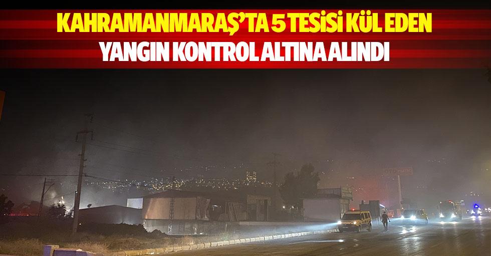 Kahramanmaraş'ta 5 tesisi kül eden yangın kontrol altına alındı