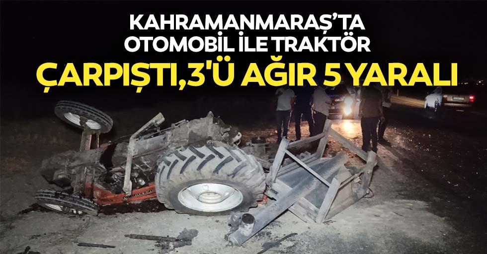 Kahramanmaraş'ta otomobil ile traktör çarpıştı,3'ü ağır 5 yaralı