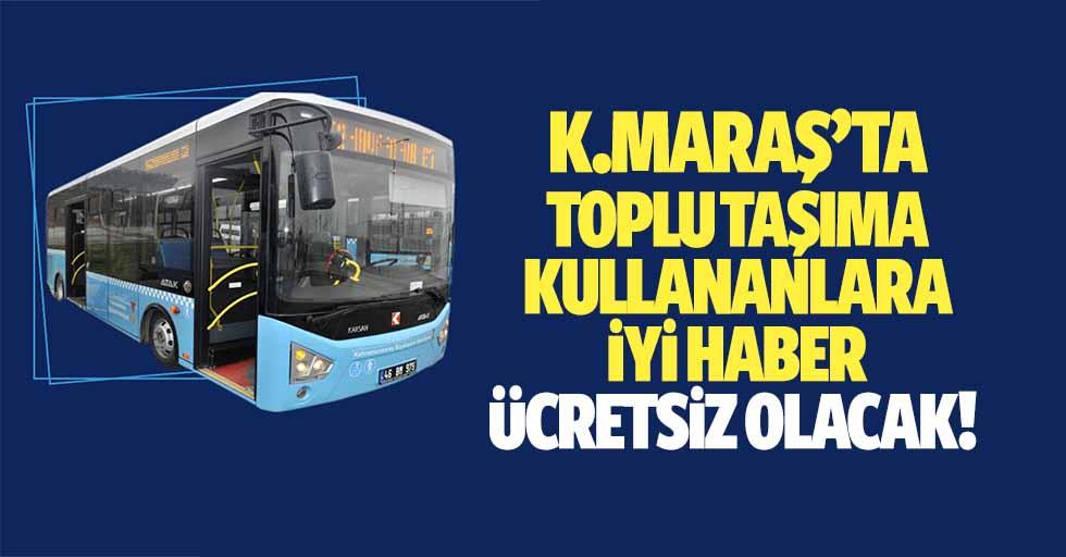 Kahramanmaraş'ta toplu taşıma kullananlara iyi haber, ücretsiz olacak