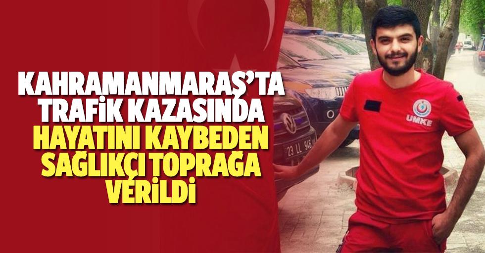 Kahramanmaraş'ta Trafik Kazasında Hayatını Kaybeden Sağlıkçı Toprağa Verildi