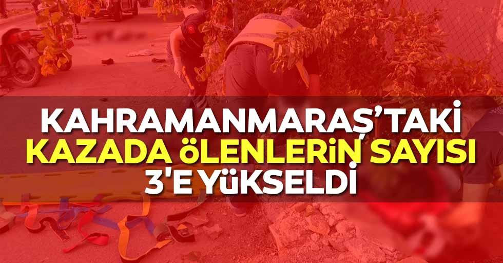 Kahramanmaraş'taki kazada ölenlerin sayısı 3'e yükseldi