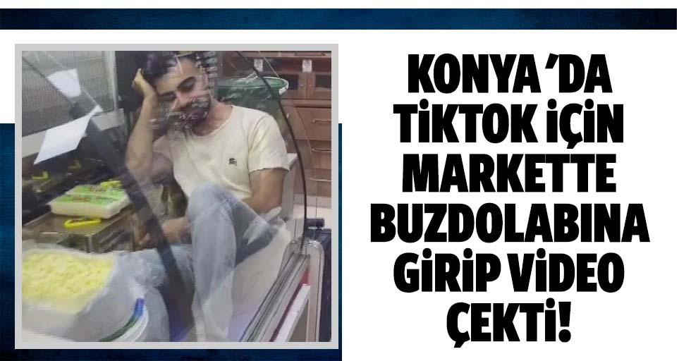 Konya'da tiktok için markette buzdolabına girip video çekti!