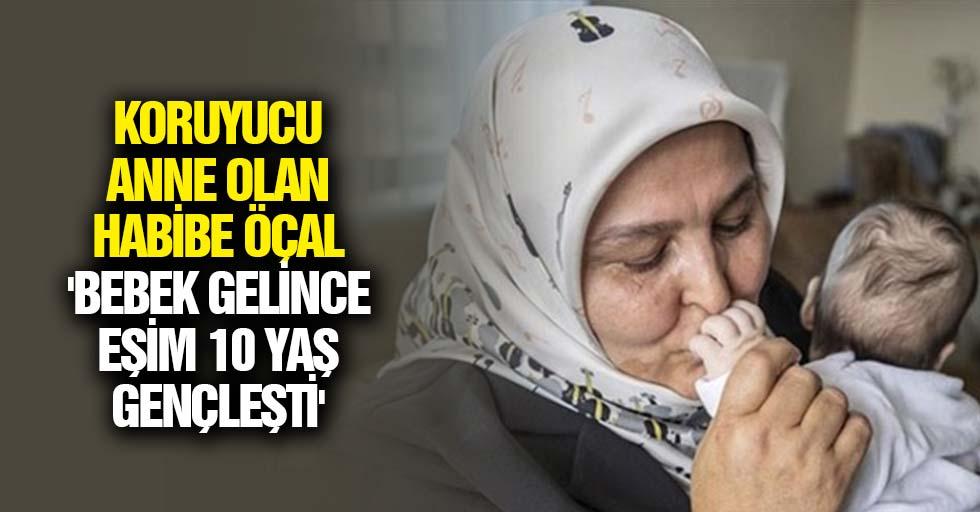 Koruyucu anne olan Habibe Öçal 'Bebek gelince eşim 10 yaş gençleşti'