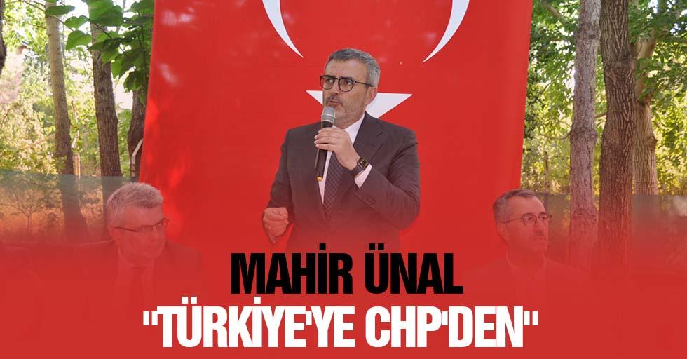 "Mahir Ünal, ""Türkiye'ye CHP'den"""