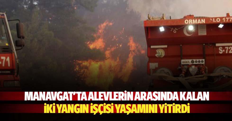 Manavgat'ta Alevlerin Arasında Kalan 2 Yangın İşçisi Yaşamını Yitirdi