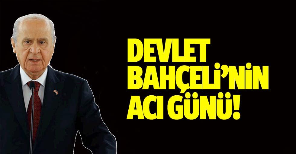 MHP Genel Başkanı Devlet Bahçeli'nin Acı Günü!