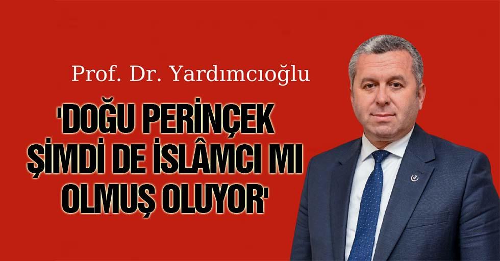 Prof. Dr. Yardımcıoğlu, 'Doğu Perinçek şimdi de İslâmcı mı olmuş oluyor'