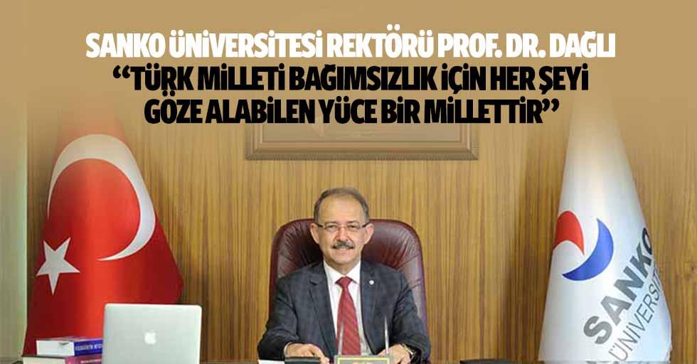 Sanko Üniversitesi Rektörü Prof. Dr. Dağlı, 'Türk milleti bağımsızlık için her şeyi göze alabilen yüce bir millettir'