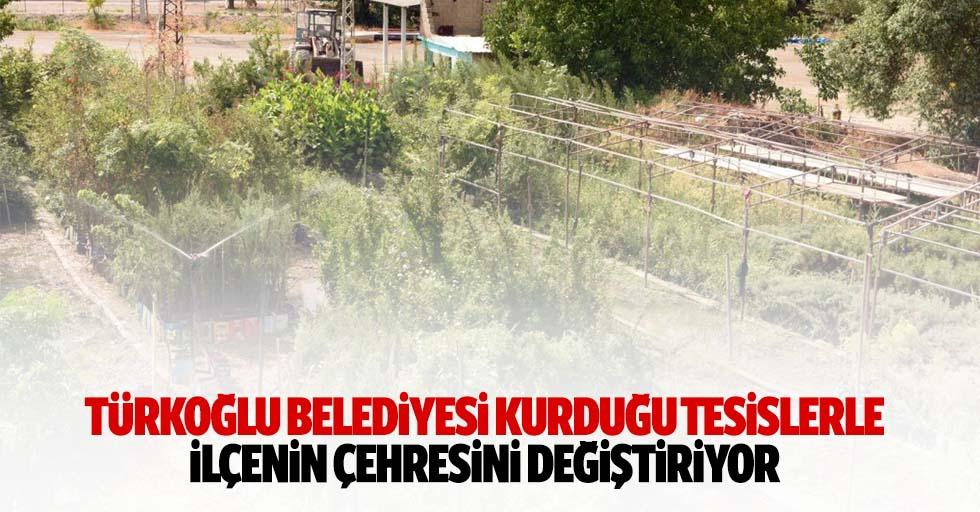 Türkoğlu Belediyesi kurduğu tesislerle ilçenin çehresini değiştiriyor