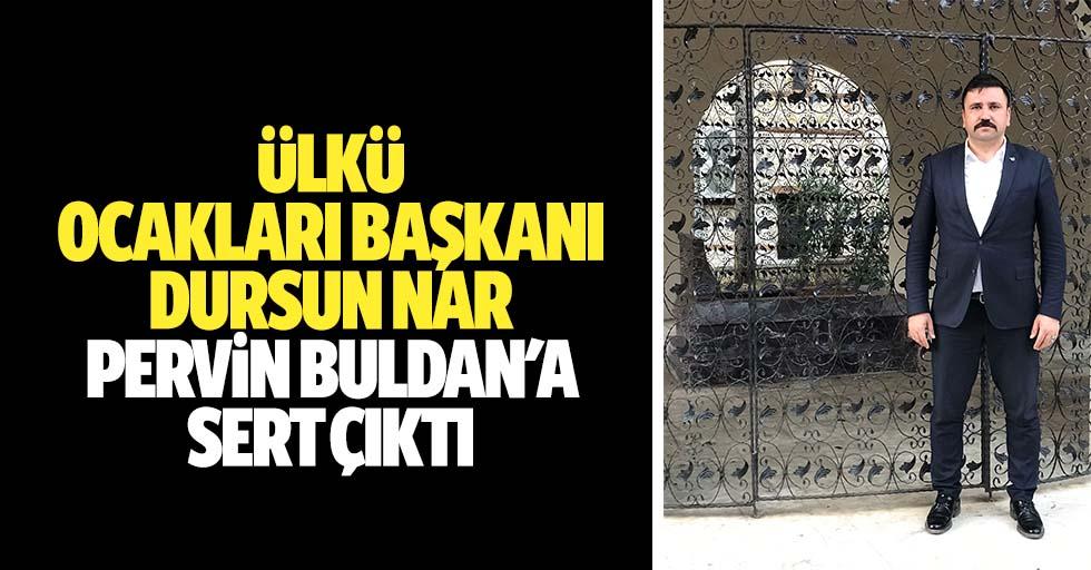 Ülkü Ocakları Başkanı Dursun Nar Pervin Buldan'a Sert Çıktı