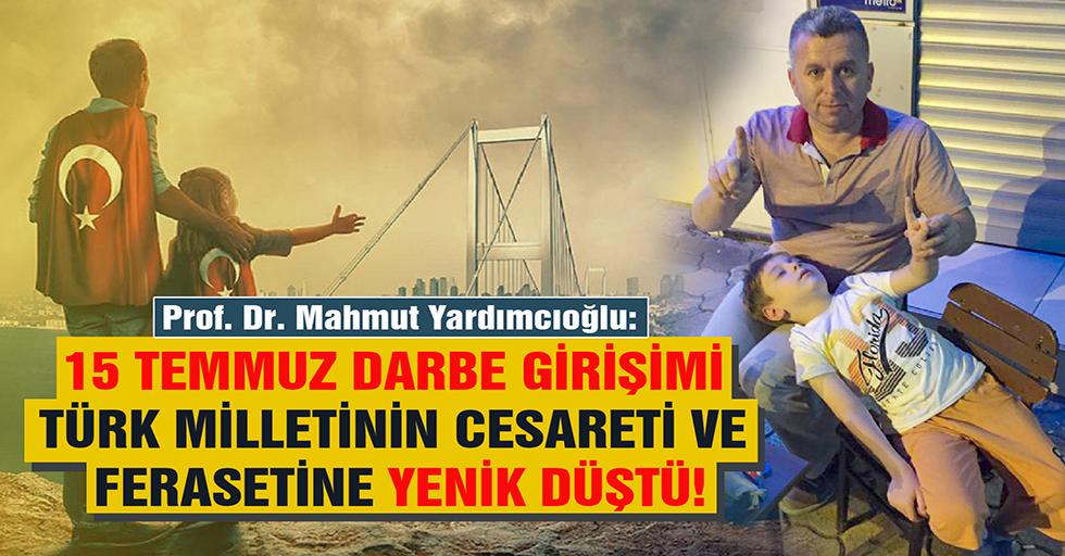 Yardımcıoğlu: 15 Temmuz Darbe Girişimi Türk Milletinin Cesareti ve Ferasetine Yenik Düştü