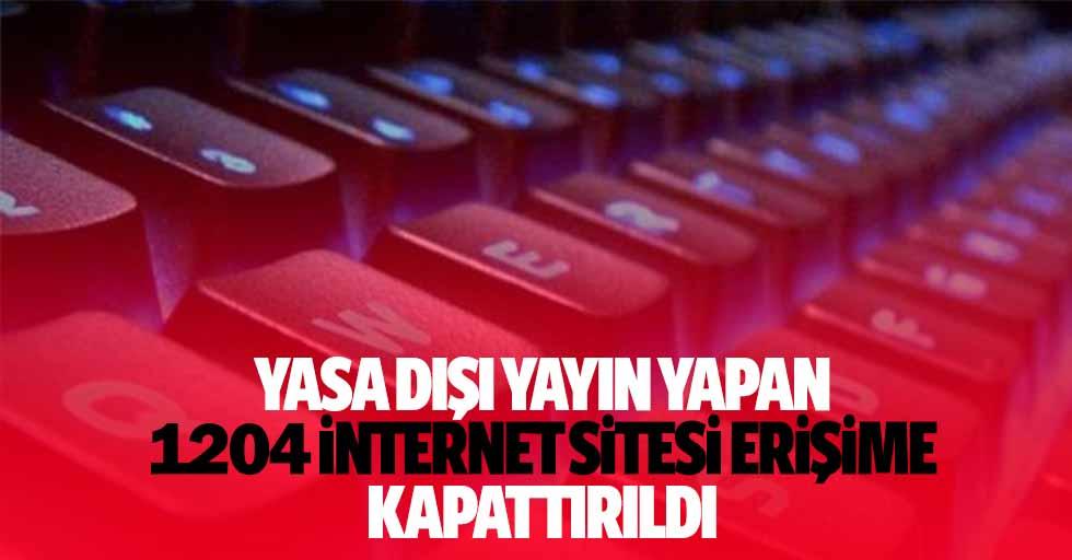 Yasa dışı yayın yapan 1204 internet sitesi erişime kapattırıldı
