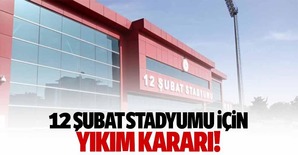 12 Şubat stadyumu için yıkım kararı!